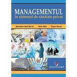 Managementul in sistemul de sanatate privat - Alexandru Vlad Cirea, Horia Ples, Eugen Avram, editura Universitara