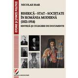 Biserica-stat-societate in Romania moderna (1821-1914) - Nicolae Isar, editura Universitara