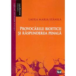 Provocarile bioeticii si raspunderea penala - Laura Maria Stanila, editura Universul Juridic