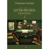 Lectio incerta. Cronici literare 2 - Christian Craciun, editura Eikon