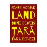 Tara. Fara dovezi. Land. Ohne beweis - Franz Hodjak, editura Scoala Ardeleana