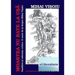 Moartea nu bate la usa - Mihai Visoiu, editura Eliteratura
