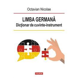 Limba germana. Dictionar de cuvinte-instrument - Octavian Nicolae, editura Polirom