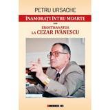 Inamorati intru moarte sau Erosthanatos la Cezar Ivanescu - Petru Ursache, editura Eikon
