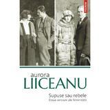 Supuse sau rebele - Aurora Liiceanu, editura Polirom