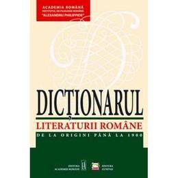 Dictionarul Literaturii Romane de la Origini pina la 1900. Edtia a II-a, autor Academia Romana, editura Gunivas