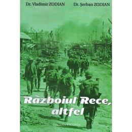 Razboiul Rece, altfel - Vladimir Zodian, Serban Zodian, editura Vicovia