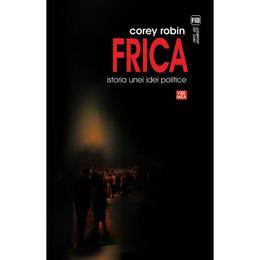 Frica, istoria unei idei politice - Corey Robin, editura Vremea