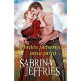 Pentru placerea unui print - Sabrina Jeffries, editura Litera