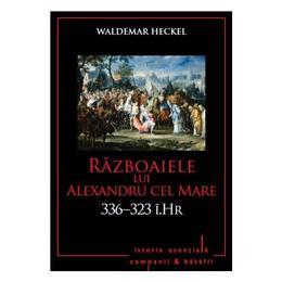 Razboaiele lui Alexandru cel Mare. 336-323 i. Hr. - Waldemar Heckel, editura Litera