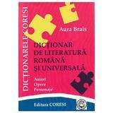 Dictionar de literatura romana si universala - Aura Brais, editura Coresi