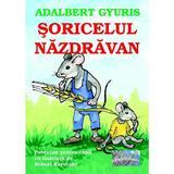 Soricelul nazdravan - Adalbert Gyuris, editura Epublishers
