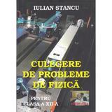 Culegere de probleme de fizica - Clasa 12 - Iulian Stancu, editura Edidactica