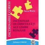 Dictionar de dificultati ale limbii romane - Aura Brais, editura Coresi