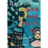 Asa am fost eu - Elena Stefan, editura Coresi