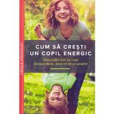 Cum sa cresti un copil energic - Mary Sheedy Kurcinka, editura Multi Media Publishing