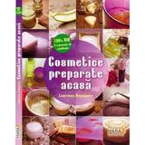 Cosmetice Preparate Acasa - Laurence Dupaquier, editura Mara Book&publishing