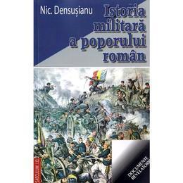 Istoria militara a poporului roman - Nic. Densusianu, editura Saeculum Vizual