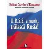 Urss A Murit, Traiasca Rusia! - Helene Carrere D Encausse, editura Artemis