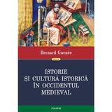 Istorie si cultura istorica in Occidentul medieval - Bernard Guenee, editura Polirom