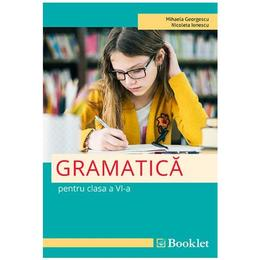 Gramatica pentru clasa 6 - Mihaela Georgescu, Nicoleta Ionescu, editura Booklet