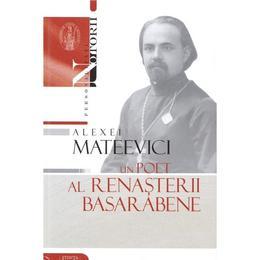 Alexei Mateevici - un poet al renasterii basarabene, editura Stiinta