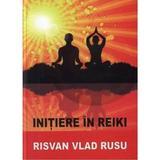 Initiere In Reiki - Risvan Vlad Rusu, editura Trinity