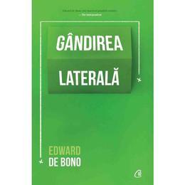 Gandirea laterala - Edward de Bono, editura Curtea Veche