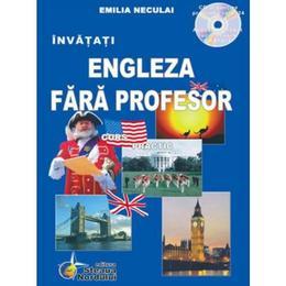 Invatati engleza fara profesor + CD - Curs Practic - Emilia Neculai, editura Steaua Nordului