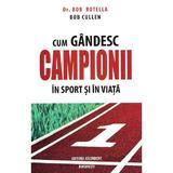 Cum gandesc campionii in sport si in viata - Bob Rotella, Bob Cullen, editura Ascendent