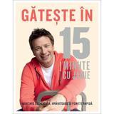 Gateste in 15 minute cu Jamie, editura Curtea Veche