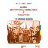 Romanii din sud-vestul Transilvaniei si Marea Unire - Ioachim Lazar, editura Emia