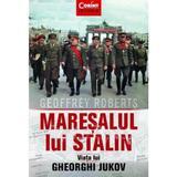 Maresalul lui Stalin. Viata lui Gheorghi Jukov - Geoffrey Roberts, editura Corint