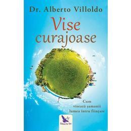 Vise curajoase - Alberto Villoldo, editura For You