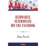 Razboaiele neterminate din era Facebook - Dan Pavel, editura Polirom