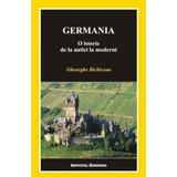 Germania. O istorie de la antici la moderni - Gheorghe Bichicean, editura Institutul European