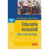 Educatia incluziva. Ghid metodologic - Alois Ghergut, Luciana Frumos, editura Polirom