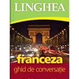 Franceza. Ghid de conversatie, editura Linghea