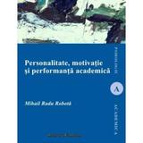 Personalitate, motivatie si performanta academica - Mihail Radu Robota, editura Institutul European