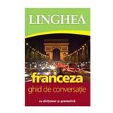 Franceza. Ghid de conversatie cu dictionar si gramatica, editura Linghea