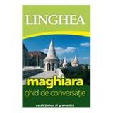 Maghiara. Ghid de conversatie cu dictionar si gramatica, editura Linghea