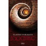 Egocentric. Volumul 1 - Claudiu Oteleanu, editura Libris Editorial