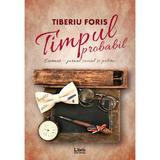 Timpul probabil - Tiberiu Foris, editura Libris Editorial