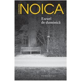 Eseuri de duminica - Constantin Noica, editura Humanitas