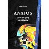 Anxios. Cum ne ajuta creierul sa intelegem si sa tratam frica si anxietatea - Joseph LeDoux, editura Asociatia De Stiinte Cognitive Din Romania