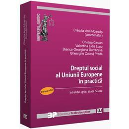 Dreptul social al Uniunii Europene in practica. Partea a II-a - Claudia-Ana Moarcas, editura Universul Juridic