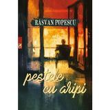 Pestele cu aripi - Rasvan Popescu, editura Cartea Romaneasca