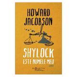 Shylock este numele meu - Howard Jacobson, editura Humanitas
