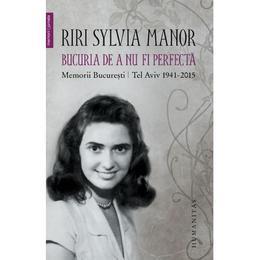 Bucuria de a nu fi perfecta - Riri Sylvia Manor, editura Humanitas