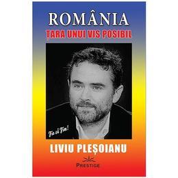 Romania, tara unui vis posibil - liviu plesoianu